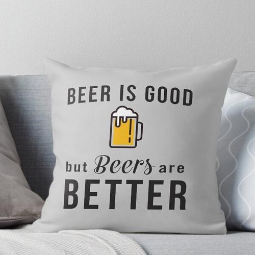 Bier ist gut aber Biere sind besser Kissen