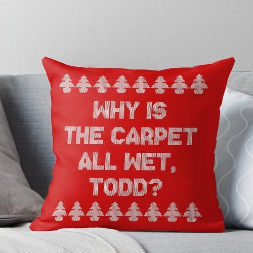 Warum ist der Teppich so nass, Todd? Kissen