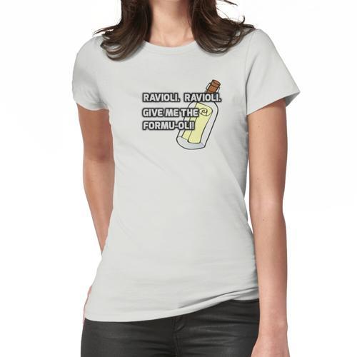 Ravioli! Ravioli! Frauen T-Shirt