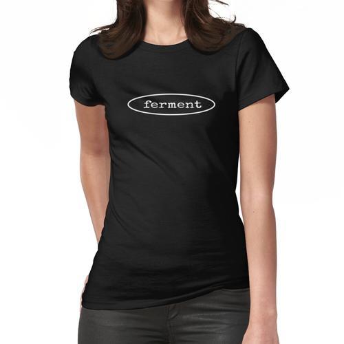 Ferment Shirt Fermentation Fermentation Tee Frauen T-Shirt