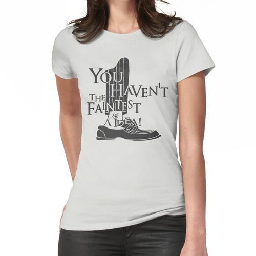 Du hast nicht die leiseste Ahnung Frauen T-Shirt