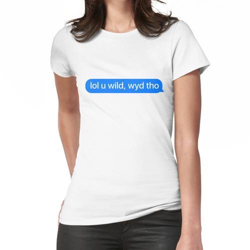 Lol U Wild Message - Großartig für iMessage Meme Frauen T-Shirt