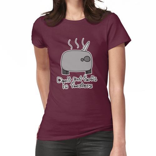 Setzen Sie keine Gabeln in Toaster ein Frauen T-Shirt