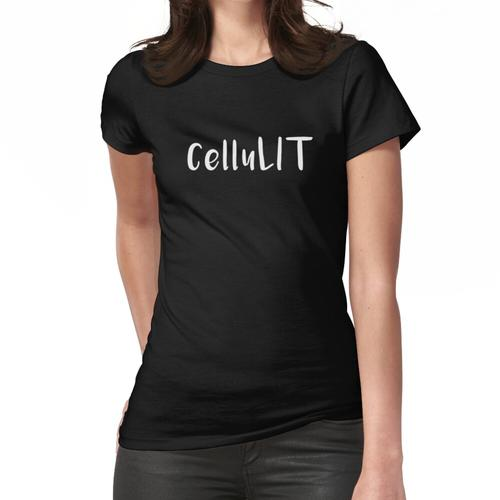 Cellulite ist Lit CelluLIT Frauen T-Shirt