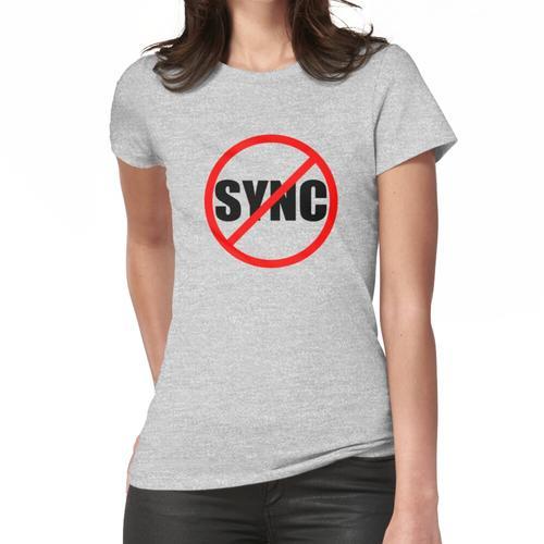 Sag Nein zum Synchronisieren Frauen T-Shirt