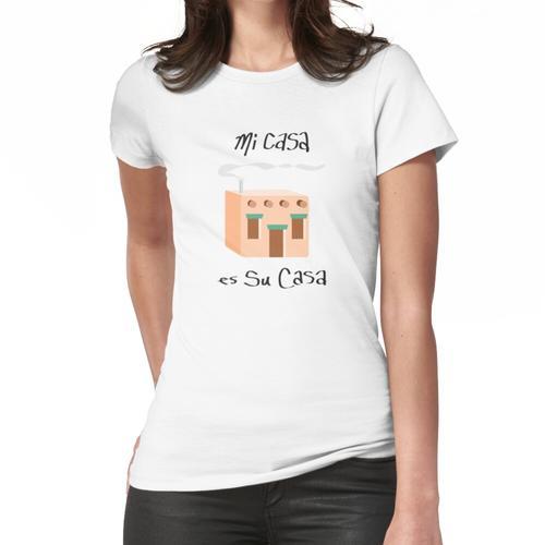 Mi Casa Es Su Casa Frauen T-Shirt