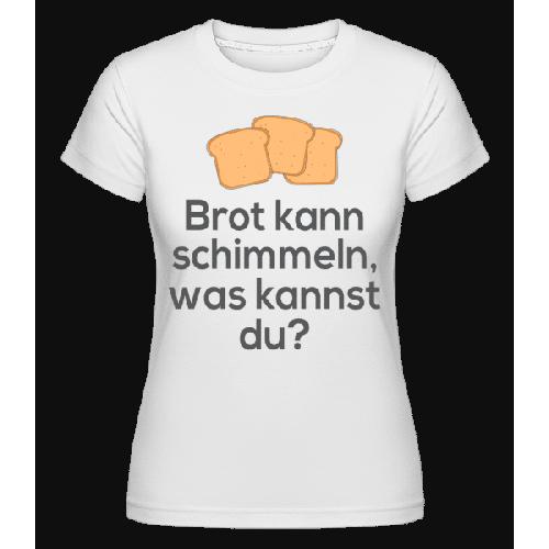 Brot Kann Schimmeln - Shirtinator Frauen T-Shirt