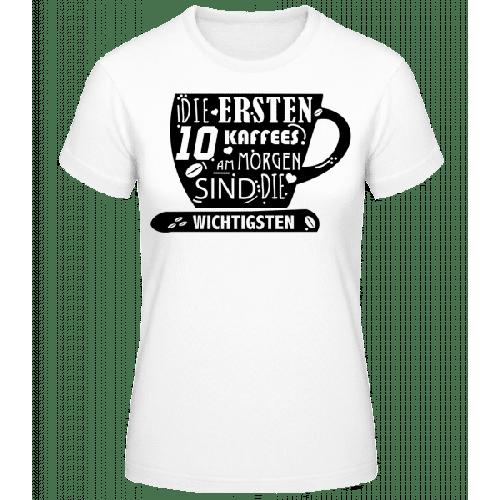 Die Ersten 10 Kaffees - Frauen Basic T-Shirt