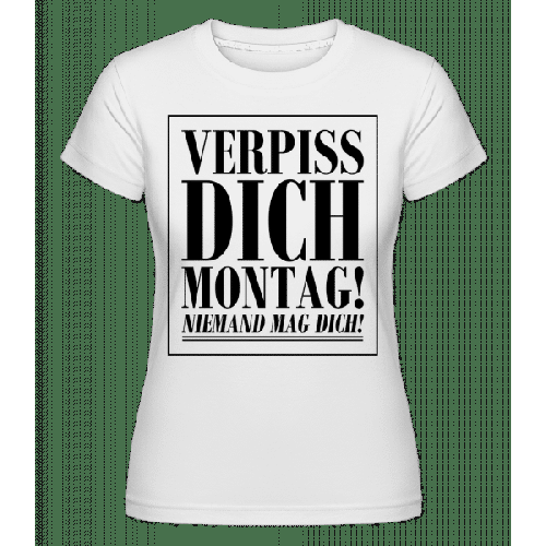 Verpiss Dich Montag - Shirtinator Frauen T-Shirt