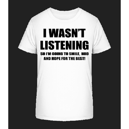I Wasn't Listening - Kinder Premium Bio T-Shirt