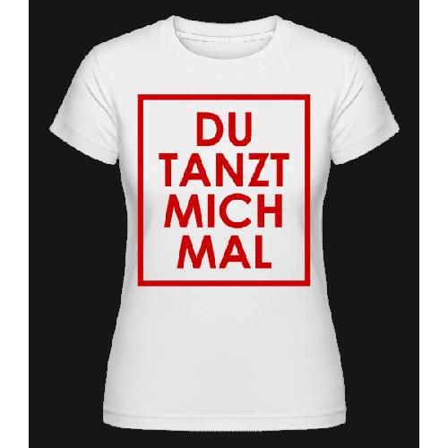 Du Tanzt Mich Mal - Shirtinator Frauen T-Shirt