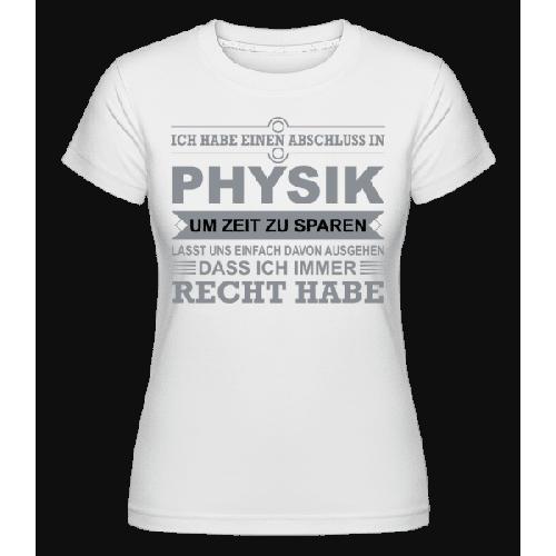 Physiker Hat Immer Recht - Shirtinator Frauen T-Shirt