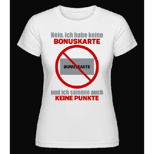 Ich Habe Keine Bonuskarte - Shirtinator Frauen T-Shirt
