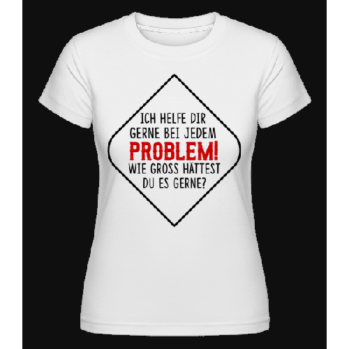 Welches Problem Darf Es Sein? - Shirtinator Frauen T-Shirt