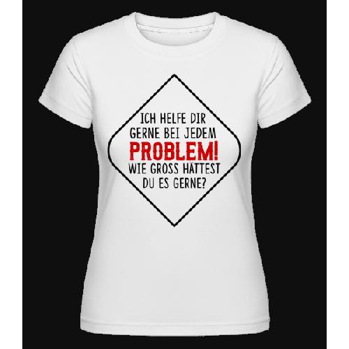 Welches Problem Darf Es Sein? - Shirtinator Frauen T-Shirt