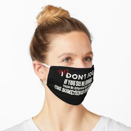 Zu Ihrer Information, ich jogge nicht Maske