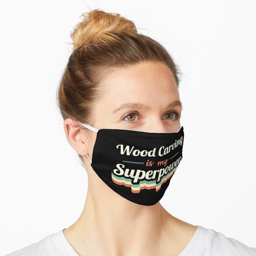 Holzschnitzerei ist meine Supermacht Maske