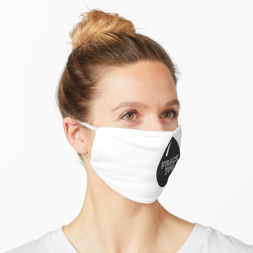Frack Du - Hör auf mit Fracking Maske