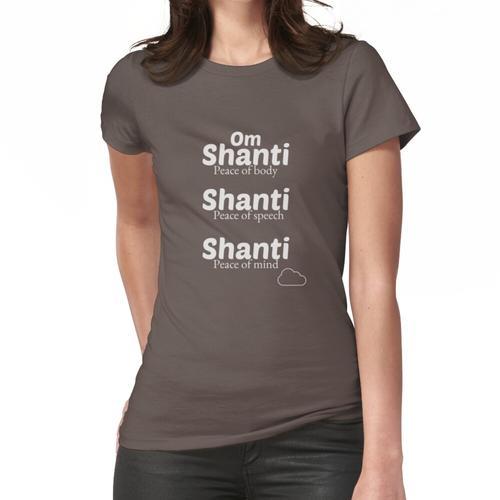 Om Shanti, Shanti, Shanti Frauen T-Shirt