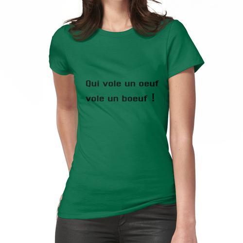 Wer ein Ei stiehlt, stiehlt einen Ochsen Frauen T-Shirt