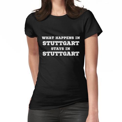What Happens In Stuttgart Stays In Stuttgart Frauen T-Shirt