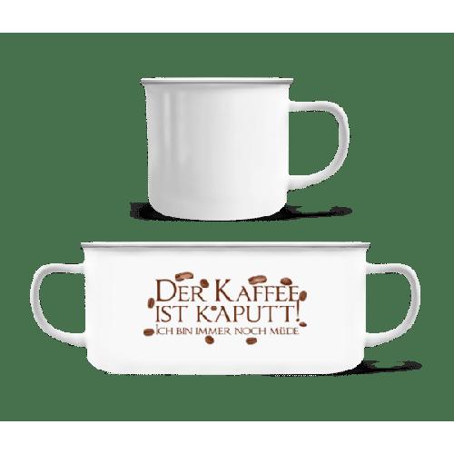 Der Kaffee Ist Kaputt - Emaille-Tasse