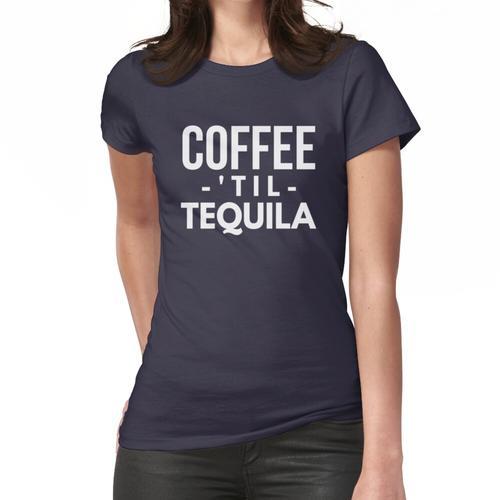 Kaffee bis Tequila Frauen T-Shirt