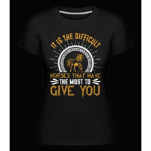 It Is The Difficult Horses - Shirtinator Frauen T-Shirt