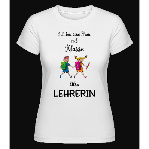 Frau Mit Klasse Lehrerin - Shirtinator Frauen T-Shirt