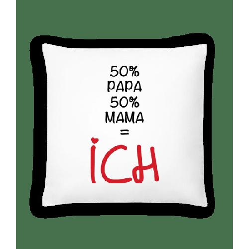 50% Papa, 50% Mama - ICH - Kissen