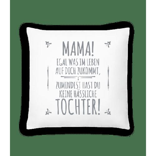 Mama Keine Haessliche Tochter - Kissen