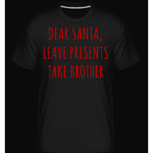 Leave Presents Take Brother - Shirtinator Männer T-Shirt