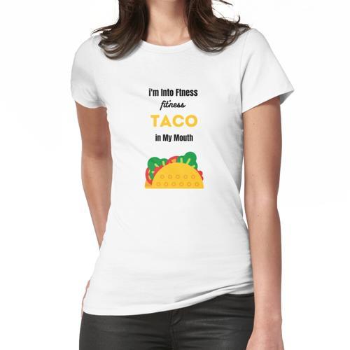 Ich bin in Fitness Fitness Fitness Taco in meinem Mund Frauen T-Shirt