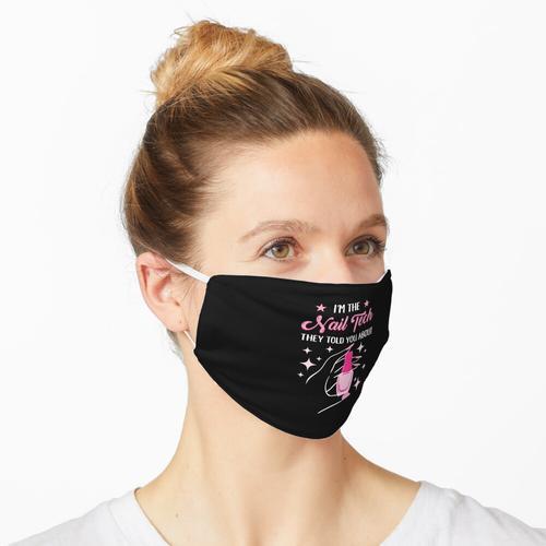 Ich bin der Nageltechniker, den sie dir über das Geschenk für den Nageltechniker erzählt ha Maske