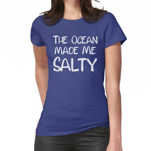 Der Ozean hat mich salzig gemacht Frauen T-Shirt