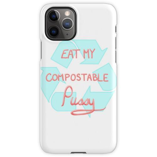 Iss meine kompostierbare Muschi iPhone 11 Pro Handyhülle