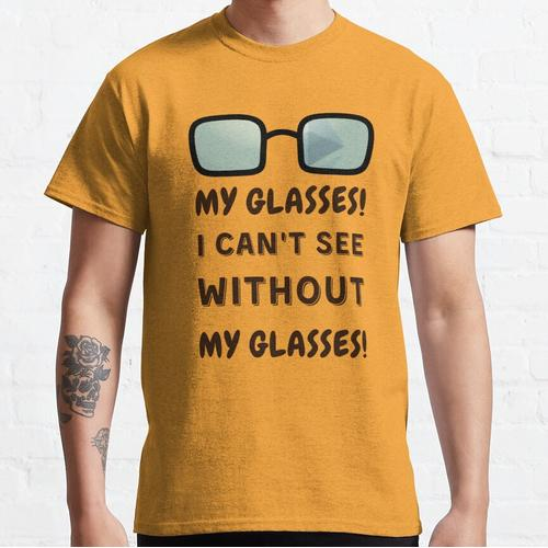 My glasses! I can't see without my glasses! Classic T-Shirt