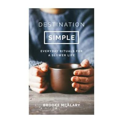Bookspeed - Destination Simple Everyday Rituals For A Slower Life Book By Brooke Mcalary
