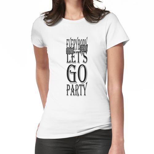 Jeder Jeder Jeder Jeder Lass uns Party machen - Feiern Frauen T-Shirt