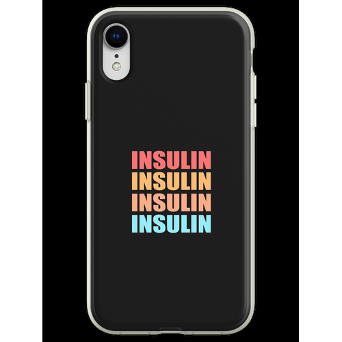 INSULIN INSULIN INSULIN Flexible Hülle für iPhone XR