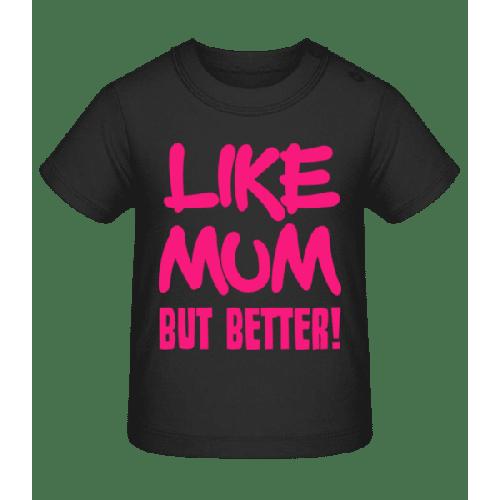 Like Mum, But Better! - Baby T-Shirt