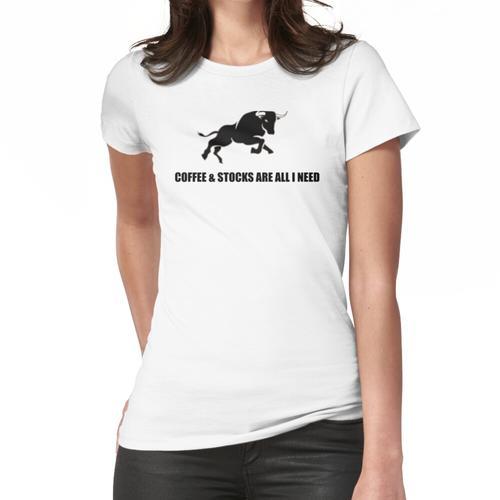 Kaffee & Aktien sind alles was ich brauche Frauen T-Shirt