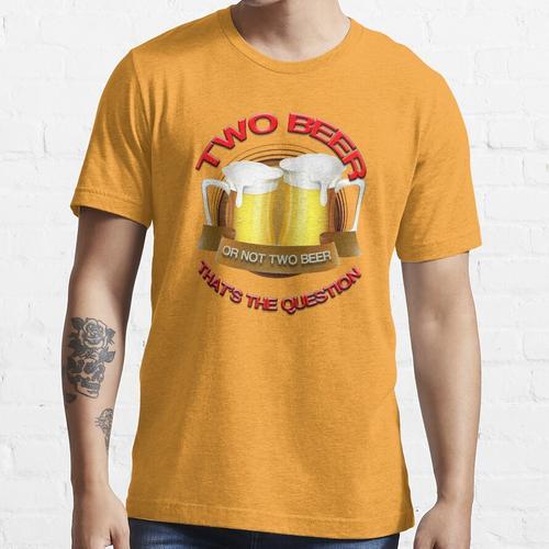 Zwei Bier oder keine zwei Bier Essential T-Shirt