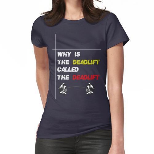 Warum heißt der Kreuzheben das Kreuzheben-T-Shirt? Frauen T-Shirt