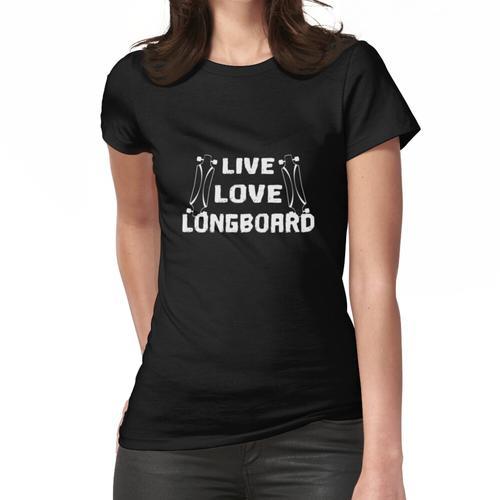 Longboard Longboarden Longboarding - live love longboard Frauen T-Shirt