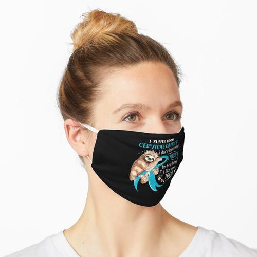 Ich leide an Gebärmutterhalskrebs. Ich habe nicht die Energie, so zu tun, als würde ich dich Maske