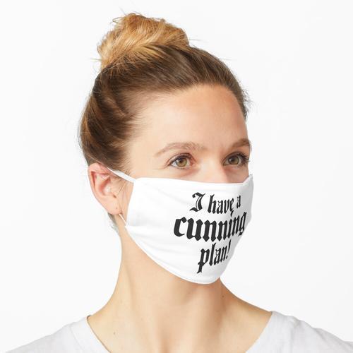 Ich habe einen raffinierten Plan. Maske