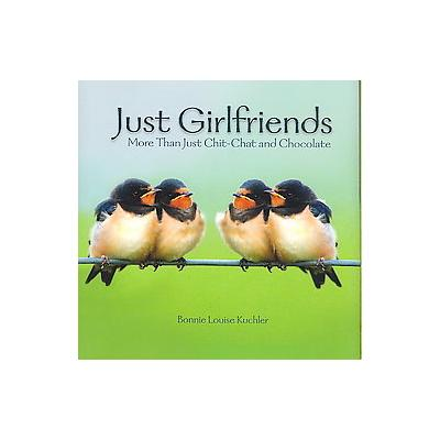 Just Girlfriends by Bonnie Louise Kuchler (Hardcover - Willow Creek Pr)