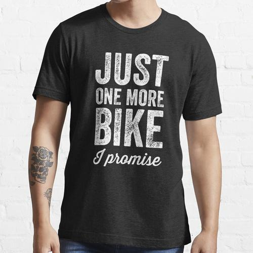 Just one more bike I promise - Biking lover Essential T-Shirt